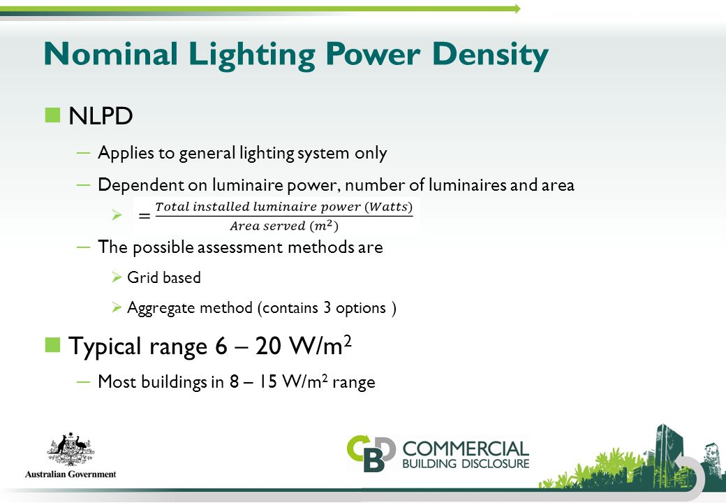 Nominal Lighting Power Density NLPD ─ Applies to general lighting system only ─ Dependent on luminaire power, number of luminaires and area  ─ The po