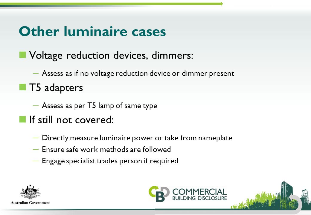 Other luminaire cases Voltage reduction devices, dimmers: ─ Assess as if no voltage reduction device or dimmer present T5 adapters ─ Assess as per T5