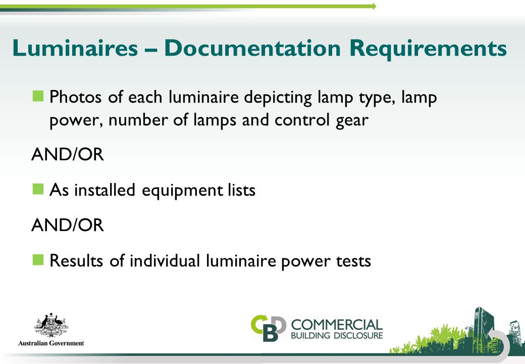 Luminaires – Documentation Requirements Photos of each luminaire depicting lamp type, lamp power, number of lamps and control gear AND/OR As installed
