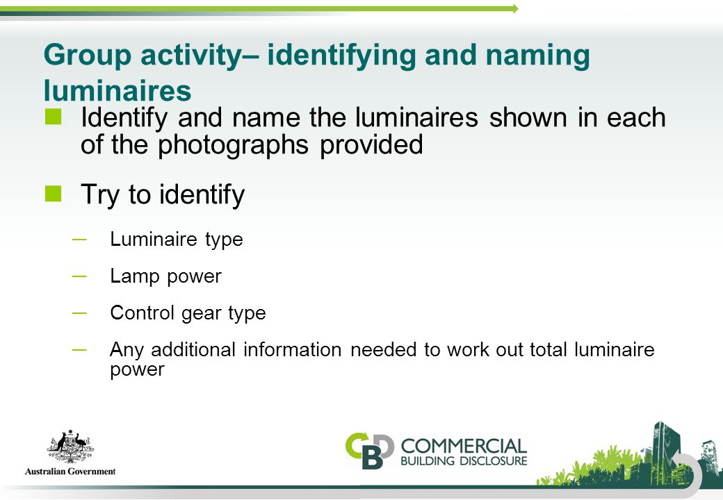 Group activity– identifying and naming luminaires Identify and name the luminaires shown in each of the photographs provided Try to identify ─Luminair