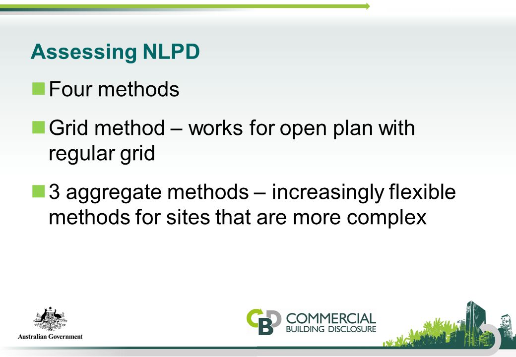 Assessing NLPD Four methods Grid method – works for open plan with regular grid 3 aggregate methods – increasingly flexible methods for sites that are