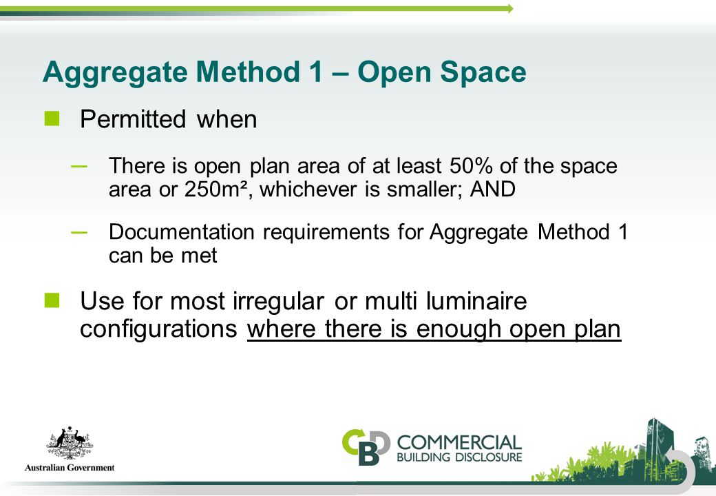Aggregate Method 1 – Open Space Permitted when ─There is open plan area of at least 50% of the space area or 250m², whichever is smaller; AND ─Documen