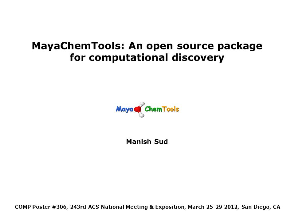 MayaChemTools: An open source package for computational discovery Manish Sud COMP Poster #306, 243rd ACS National Meeting & Exposition, March 25-29 2012, San Diego, CA