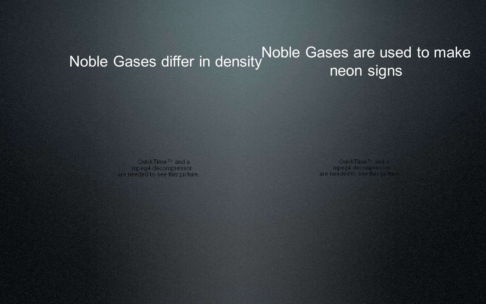 Noble Gases differ in density Noble Gases are used to make neon signs