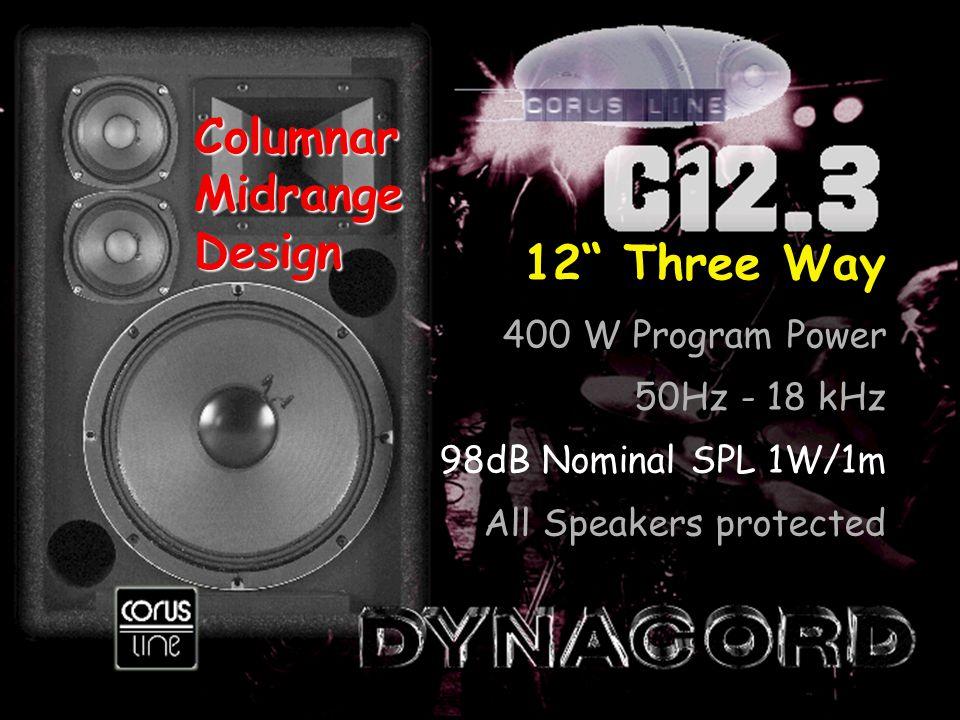 12 Three Way 400 W Program Power 50Hz - 18 kHz 98dB Nominal SPL 1W/1m All Speakers protected ColumnarMidrangeDesign