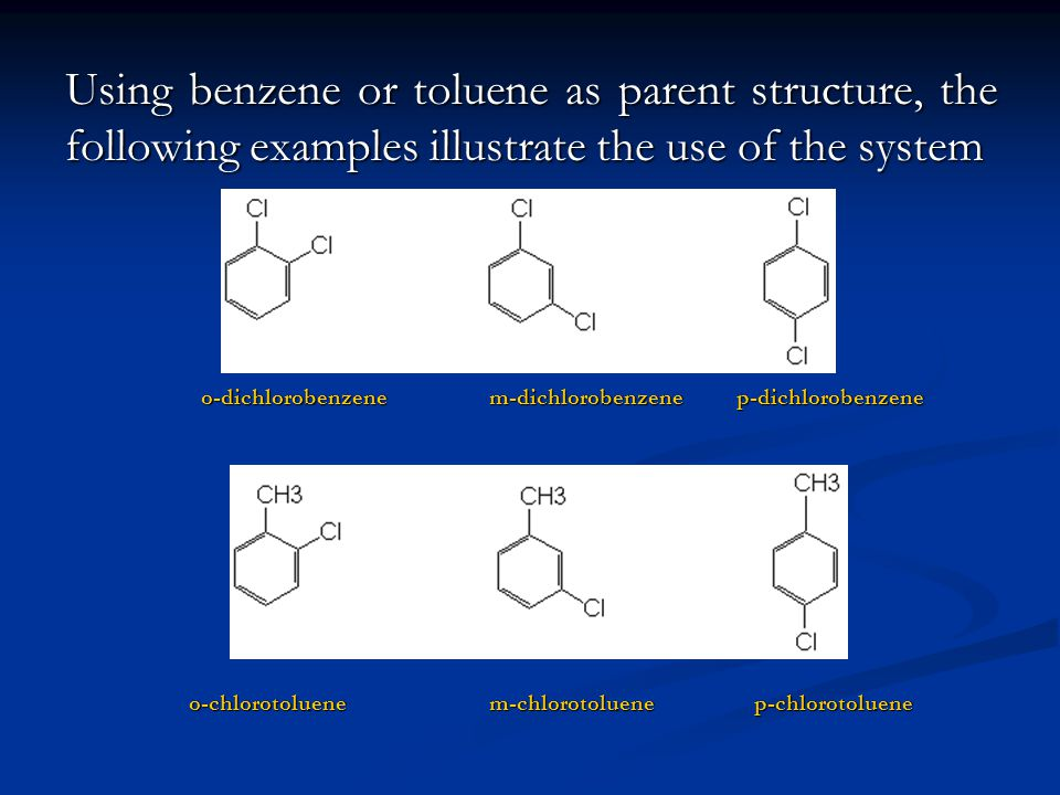 Using benzene or toluene as parent structure, the following examples illustrate the use of the system o-dichlorobenzenem-dichlorobenzene p-dichlorobenzene o-dichlorobenzenem-dichlorobenzene p-dichlorobenzene o-chlorotoluenem-chlorotoluene p-chlorotoluene o-chlorotoluenem-chlorotoluene p-chlorotoluene