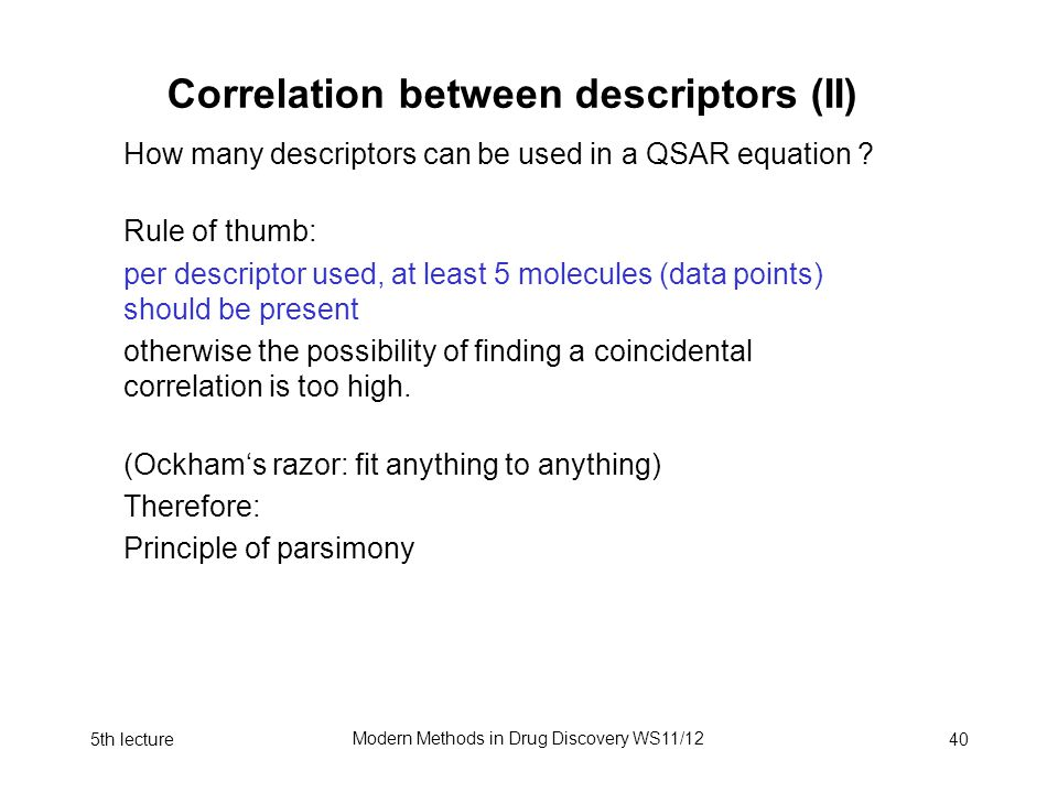 5th lecture Modern Methods in Drug Discovery WS11/12 40 Correlation between descriptors (II) How many descriptors can be used in a QSAR equation .