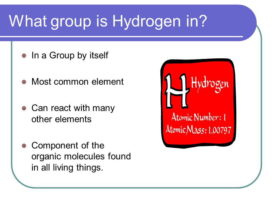 What group is Hydrogen in.