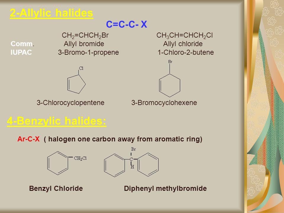 2-Allylic halides C=C-C- X CH 2 =CHCH 2 Br CH 3 CH=CHCH 2 Cl Comm. Allyl bromide Allyl chloride IUPAC 3-Bromo-1-propene 1-Chloro-2-butene 3-Chlorocycl