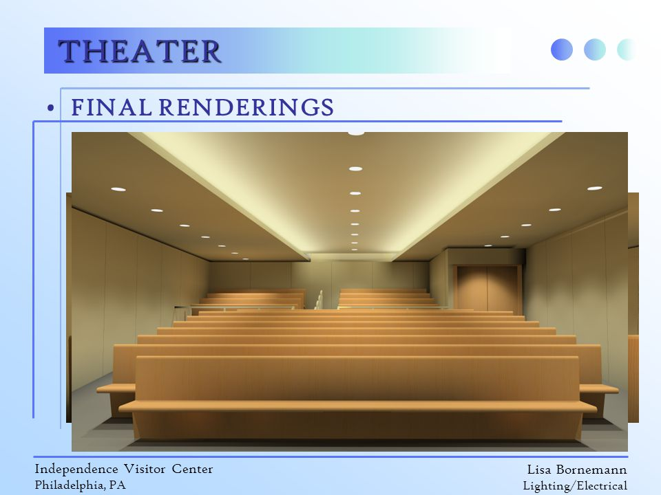Lisa Bornemann Lighting/Electrical Independence Visitor Center Philadelphia, PA FINAL RENDERINGS THEATER