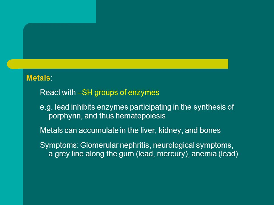 Metals: React with –SH groups of enzymes e.g.