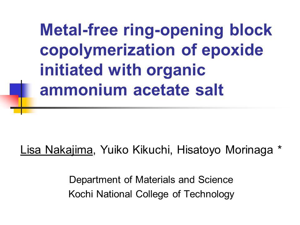 Metal-free ring-opening block copolymerization of epoxide initiated with organic ammonium acetate salt Lisa Nakajima, Yuiko Kikuchi, Hisatoyo Morinaga