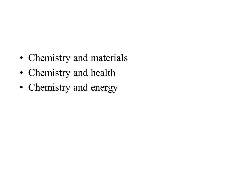 Chemistry and materials Chemistry and health Chemistry and energy