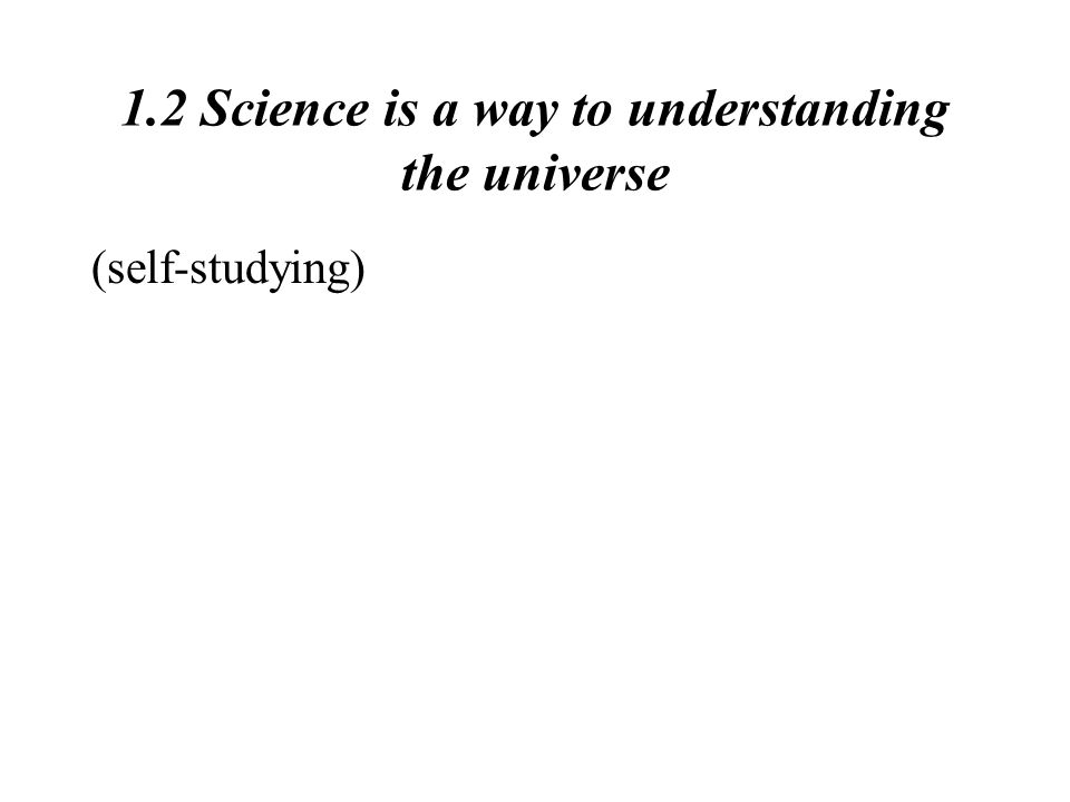 1.2 Science is a way to understanding the universe (self-studying)
