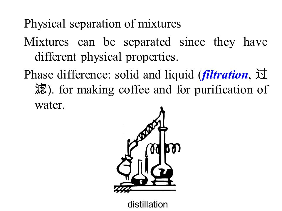 Physical separation of mixtures Mixtures can be separated since they have different physical properties.