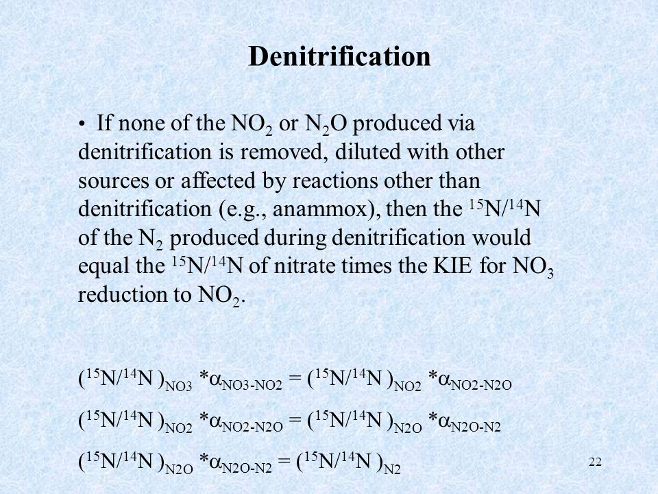 22 Denitrification If none of the NO 2 or N 2 O produced via denitrification is removed, diluted with other sources or affected by reactions other tha