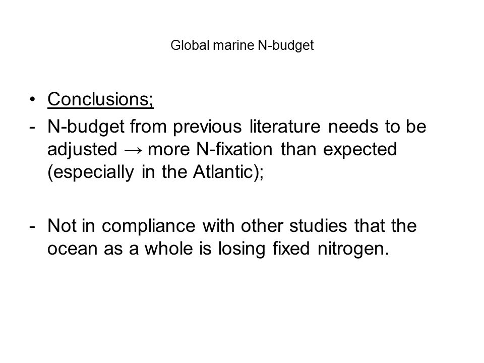 Conclusions; -N-budget from previous literature needs to be adjusted → more N-fixation than expected (especially in the Atlantic); -Not in compliance with other studies that the ocean as a whole is losing fixed nitrogen.