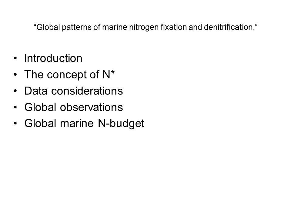 Global patterns of marine nitrogen fixation and denitrification. Introduction The concept of N* Data considerations Global observations Global marine N-budget