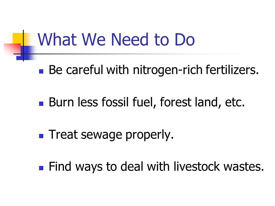 What We Need to Do Be careful with nitrogen-rich fertilizers.