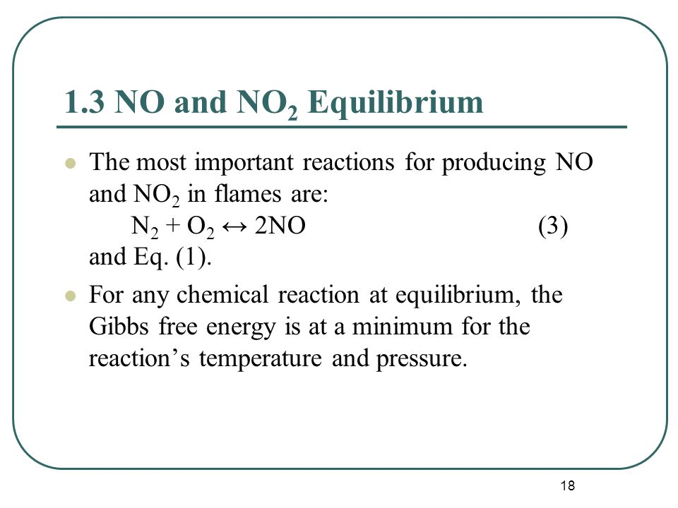 18 1.3 NO and NO 2 Equilibrium The most important reactions for producing NO and NO 2 in flames are: N 2 + O 2 ↔ 2NO(3) and Eq.