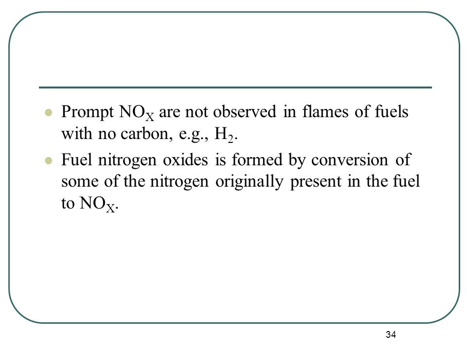 34 Prompt NO X are not observed in flames of fuels with no carbon, e.g., H 2.