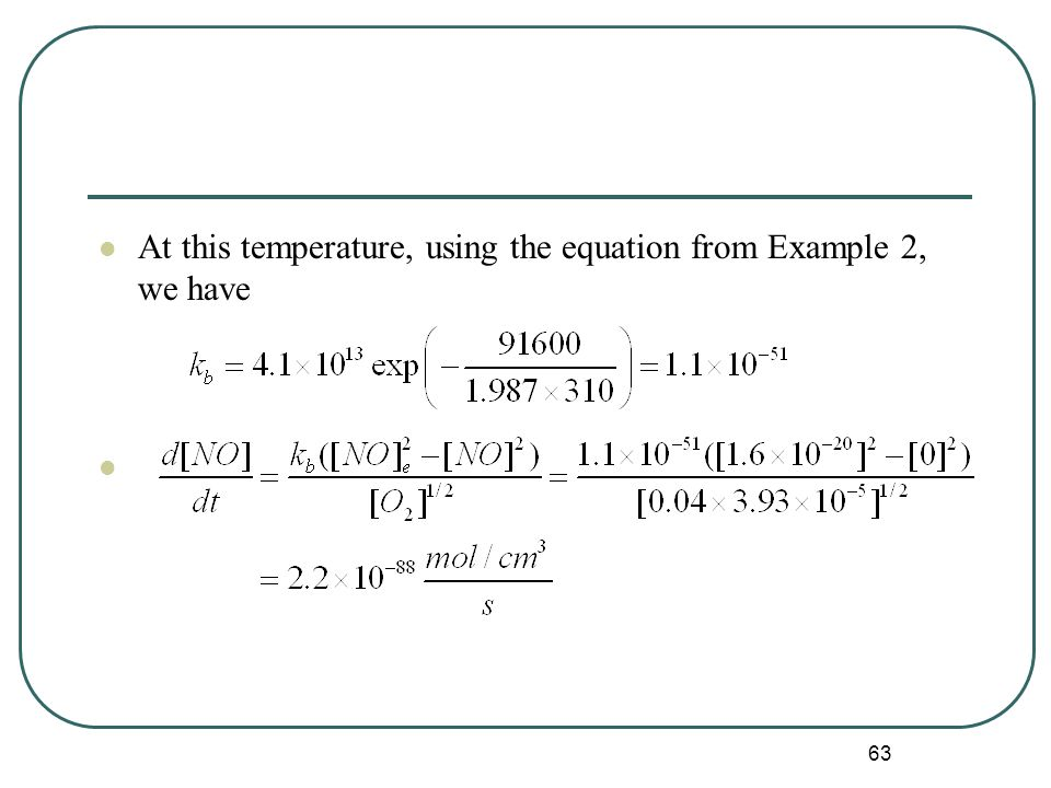 63 At this temperature, using the equation from Example 2, we have