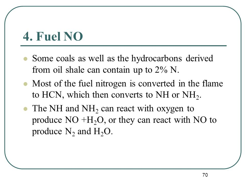 70 4. Fuel NO Some coals as well as the hydrocarbons derived from oil shale can contain up to 2% N.