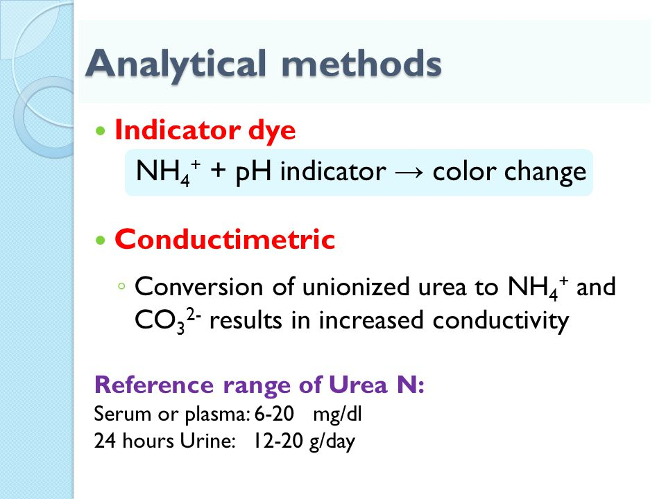 Analytical methods Indicator dye NH 4 + + pH indicator → color change Conductimetric ◦ Conversion of unionized urea to NH 4 + and CO 3 2- results in i