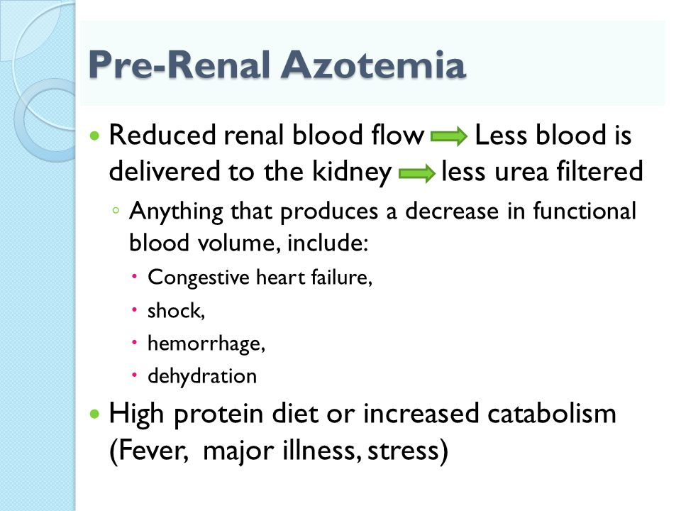 Renal Azotemia Decreased renal function causes increased blood urea due to poor excretion ◦ Acute & Chronic renal failure ◦ Glomerular nephritis ◦ Tubular necrosis ◦ & other Intrinsic renal disease