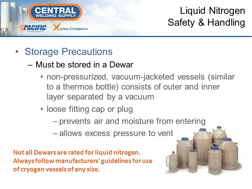Precautions for transporting liquid nitrogen –Do not carry liquid nitrogen in a passenger elevator –Only transport liquid nitrogen in the freight elevator with no other occupants present.