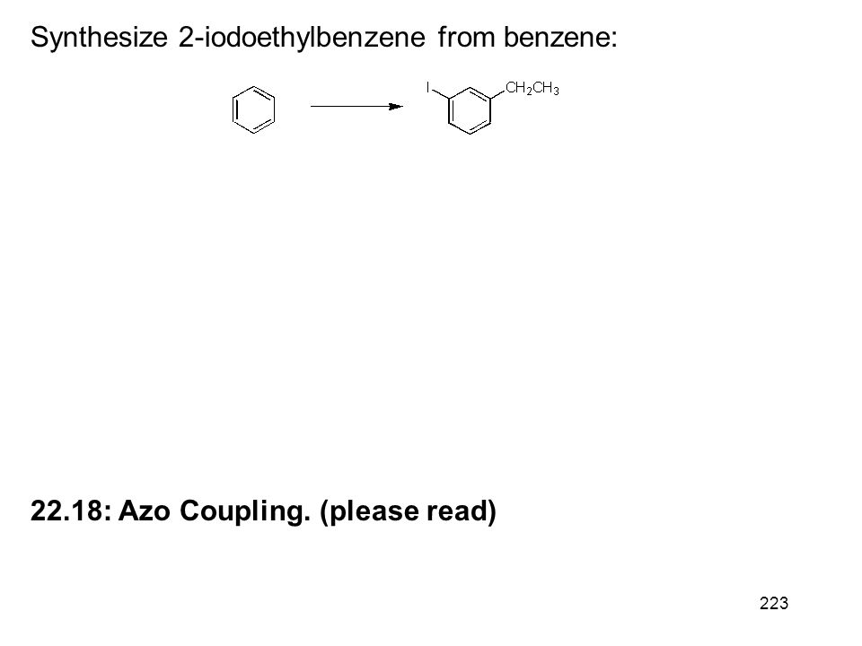 223 Synthesize 2-iodoethylbenzene from benzene: 22.18: Azo Coupling. (please read)
