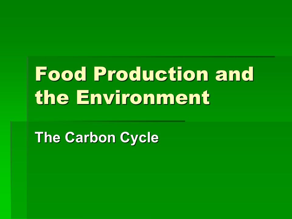 Food Production and the Environment The Carbon Cycle