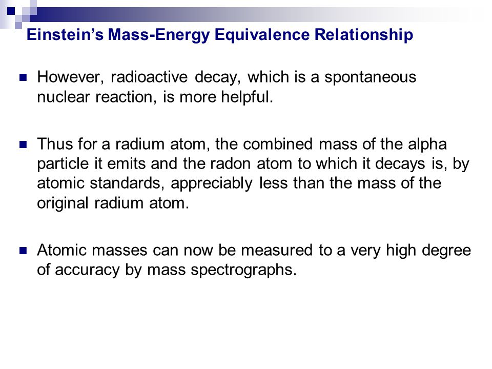 However, radioactive decay, which is a spontaneous nuclear reaction, is more helpful. Thus for a radium atom, the combined mass of the alpha particle