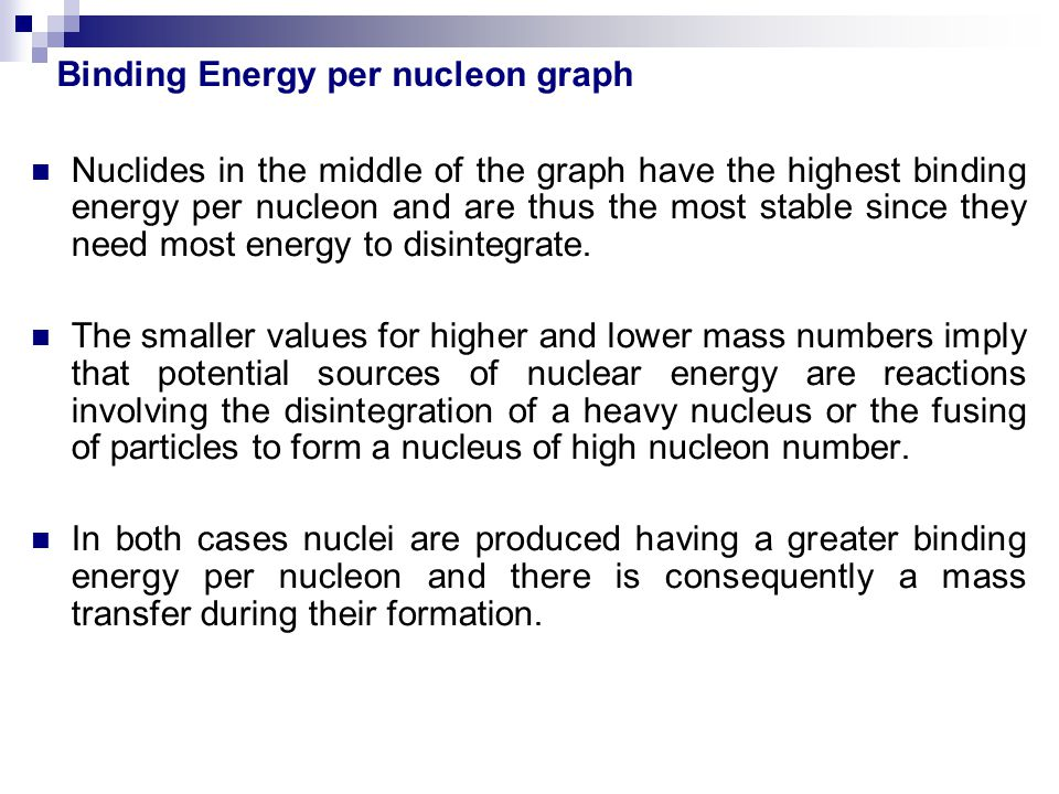 Nuclides in the middle of the graph have the highest binding energy per nucleon and are thus the most stable since they need most energy to disintegra