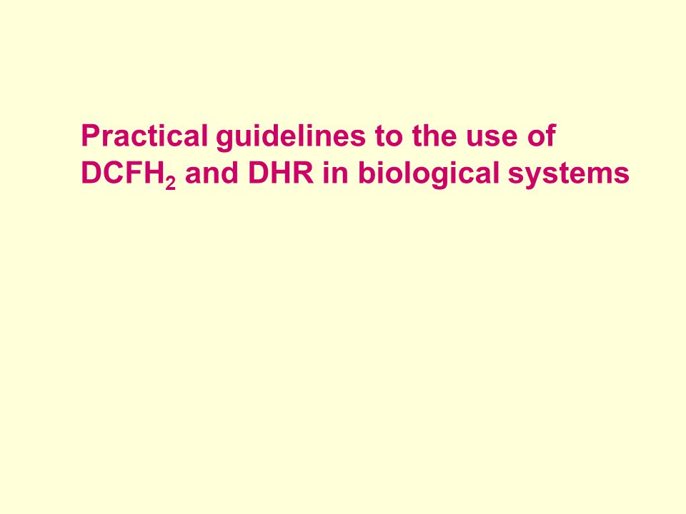 Practical guidelines to the use of DCFH 2 and DHR in biological systems