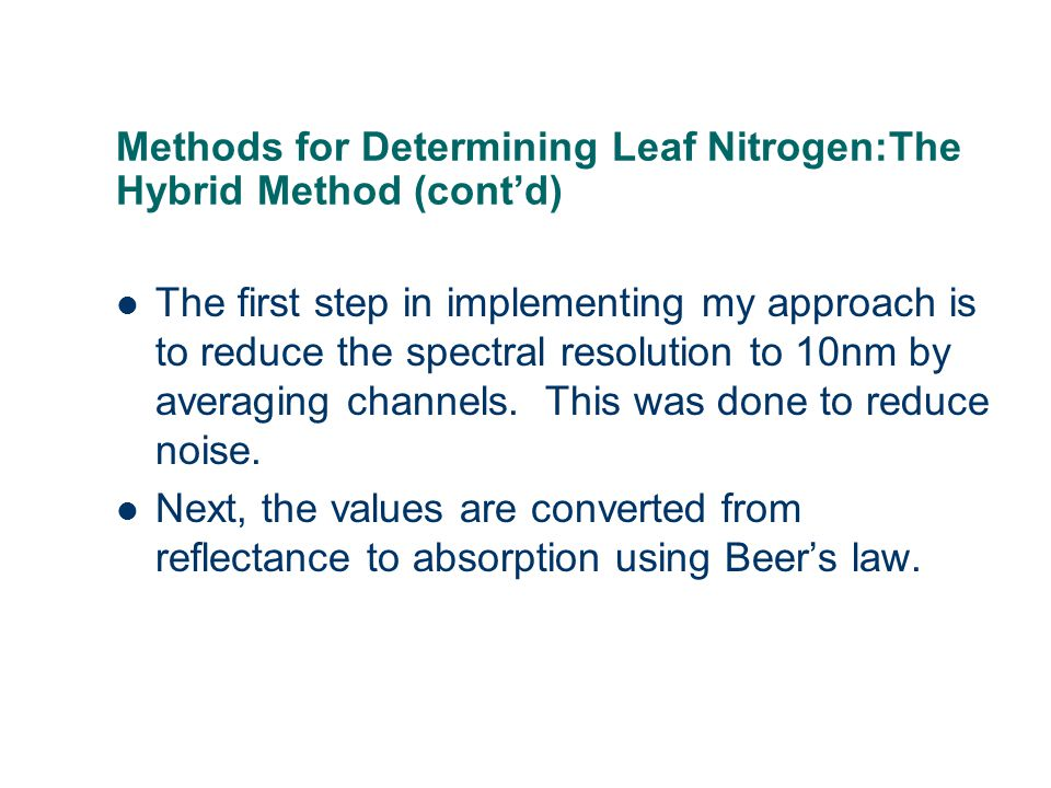 Methods for Determining Leaf Nitrogen:The Hybrid Method (cont'd) The first step in implementing my approach is to reduce the spectral resolution to 10nm by averaging channels.