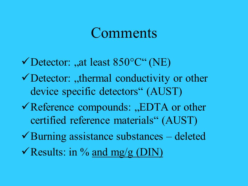 "Comments Detector: ""at least 850°C"" (NE) Detector: ""thermal conductivity or other device specific detectors"" (AUST) Reference compounds: ""EDTA or othe"