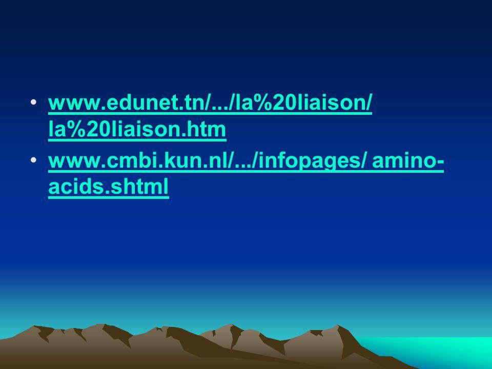 www.edunet.tn/.../la%20liaison/ la%20liaison.htmwww.edunet.tn/.../la%20liaison/ la%20liaison.htm www.cmbi.kun.nl/.../infopages/ amino- acids.shtmlwww.