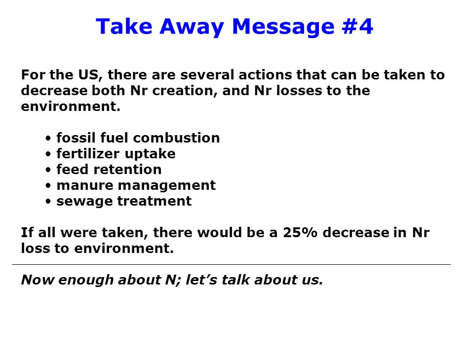 Take Away Message #4 For the US, there are several actions that can be taken to decrease both Nr creation, and Nr losses to the environment.