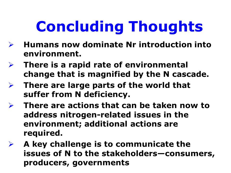 Concluding Thoughts  Humans now dominate Nr introduction into environment.