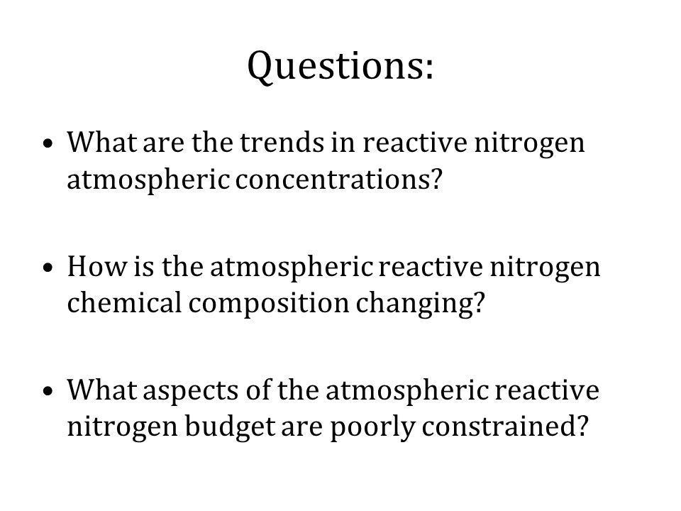 Questions: What are the trends in reactive nitrogen atmospheric concentrations.