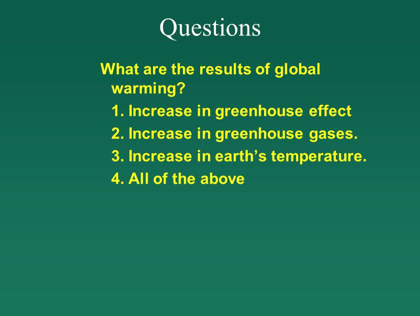 Questions What are the results of global warming. 1.