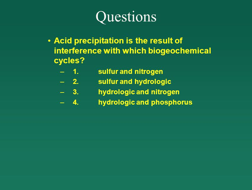 Questions Acid precipitation is the result of interference with which biogeochemical cycles.
