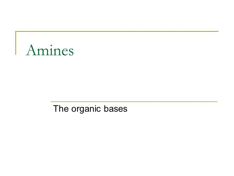 Amines The organic bases