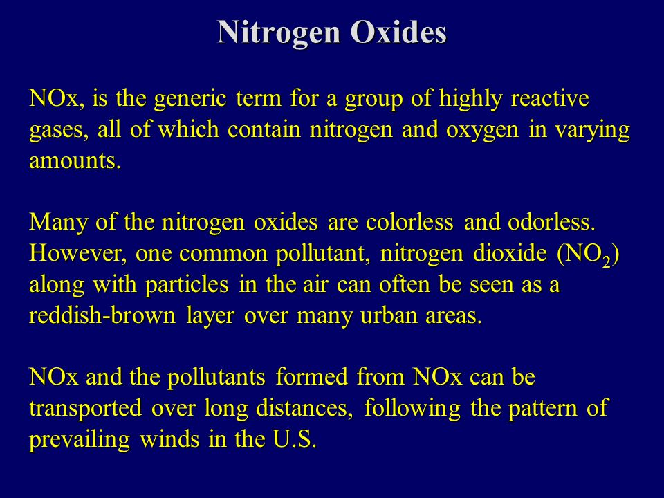 Nitrogen Oxides NOx, is the generic term for a group of highly reactive gases, all of which contain nitrogen and oxygen in varying amounts.