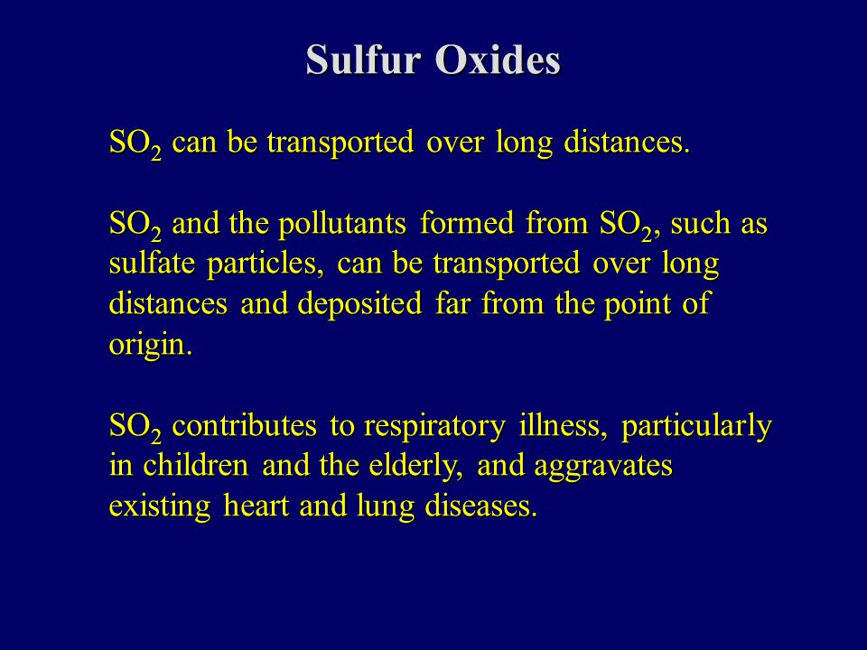 Sulfur Oxides SO 2 can be transported over long distances.