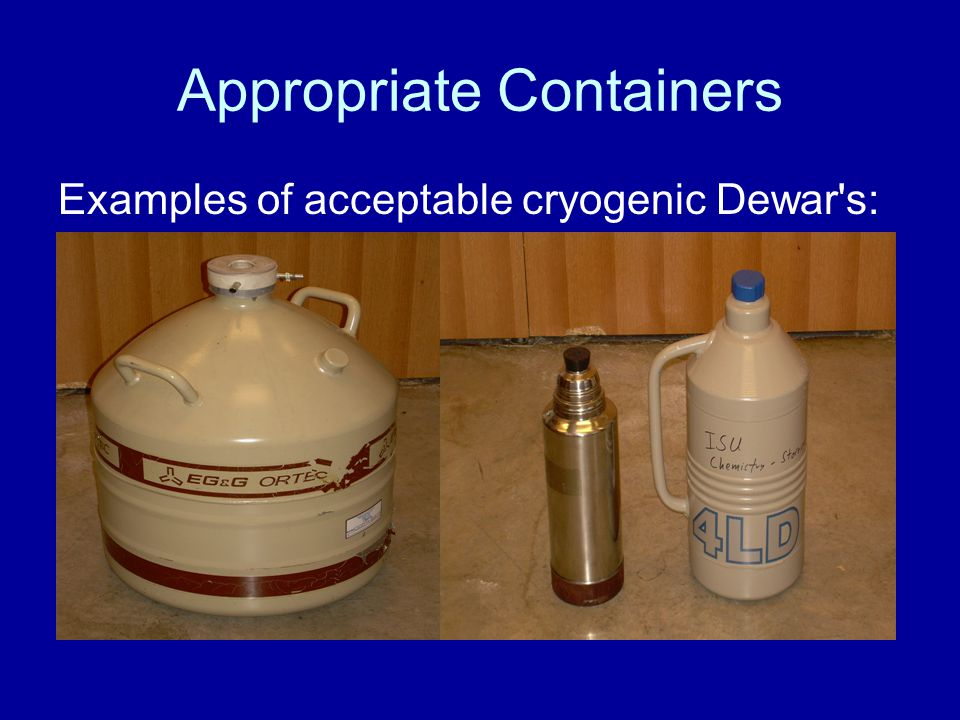Appropriate Containers Examples of acceptable cryogenic Dewar's: