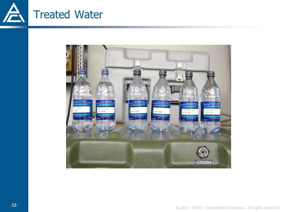 © 2006 - Pacific Consolidated Industries. All rights reserved. -12- Treated Water