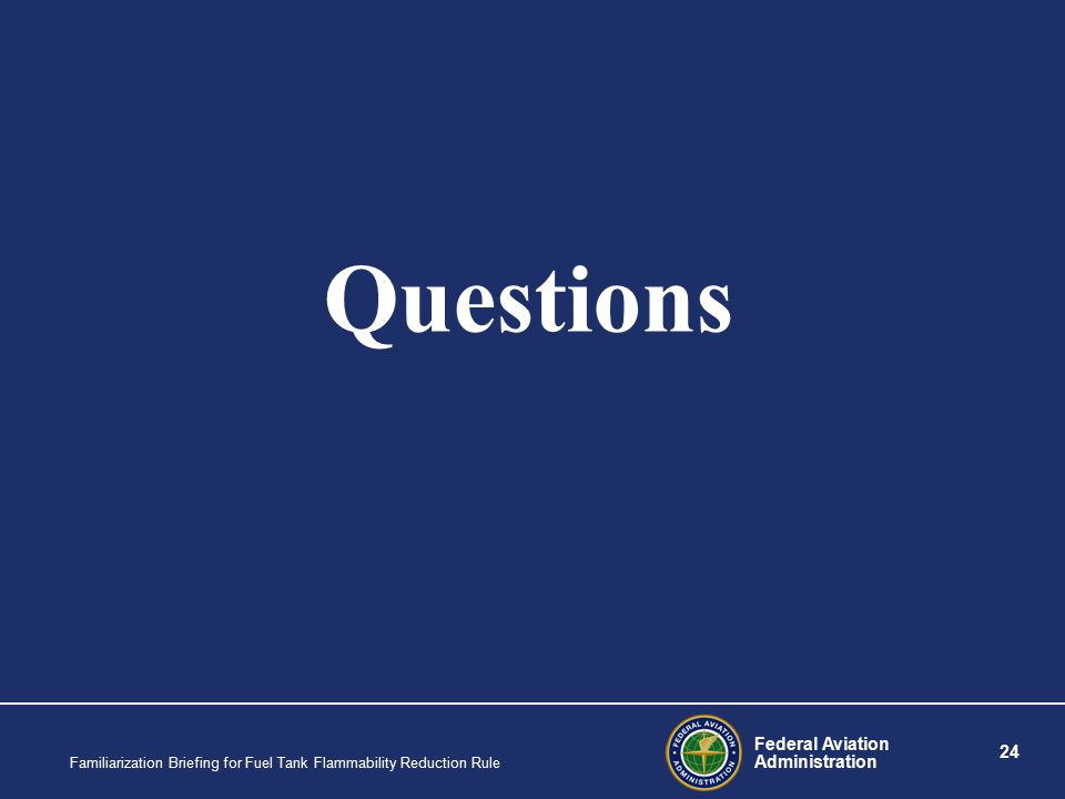 Federal Aviation Administration 24 Familiarization Briefing for Fuel Tank Flammability Reduction Rule Questions