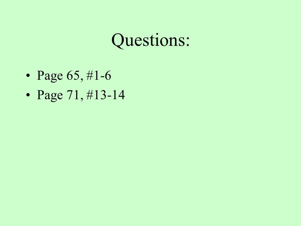 Questions: Page 65, #1-6 Page 71, #13-14